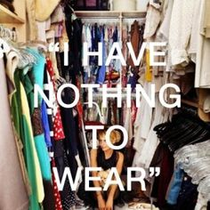 """building a wardrobe around a few essentials, so that you don't find yourself with a closet FULL of clothes and """"nothing to wear"""""""