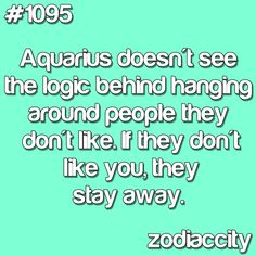 Aquarius I never could understand why people hang out with others they dislike and talk shit about them, but hey I guess I'm one of the few who actually treat other with respect and won't stand if I don't get it back.. It'll be see YA!!  LoL