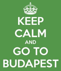 KEEP CALM AND GO TO BUDAPEST
