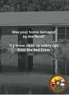 Was your home damaged by the flood? Try these clean up safety tips from the Red Cross