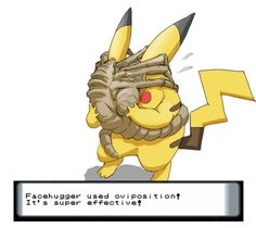 Facehuggers would be a bad*** pokemon. But owning it, and using it would scare the crap outta me.