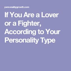 If You Are a Lover or a Fighter, According to Your Personality Type