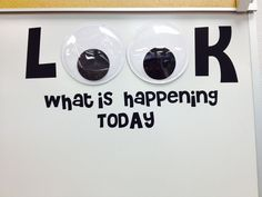 "This is on the whiteboard in my classroom where I write our daily schedule. I found giant 8"" Googly eyes and used my Cricut to cut vinyl letters from the Sesame Street Font cartridge. Made by Carrie Freeman"