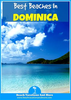 Best Beaches In Dominica: Champagne beach with coral reef, Batibou, Soufriere Bay, Mero, Purple Beach
