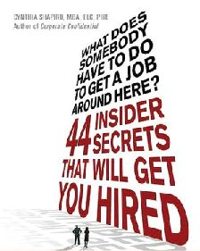 What Does Somebody Have to Do to Get a Job Around Here! 44 Insider Secrets and Tips that Will Get You Hired, a book by Cynthia Shapiro Job Interview Tips, Interview Questions, Job Interviews, Interview Preparation, Need A Job, Get The Job, Job Resume, Resume Tips, Date