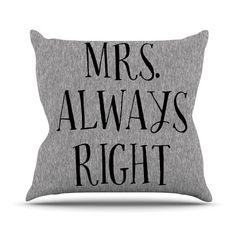 "East Urban Home Mrs. Always Right Couples Throw Pillow Size: 16"" H x 16"" W x 4"" D"