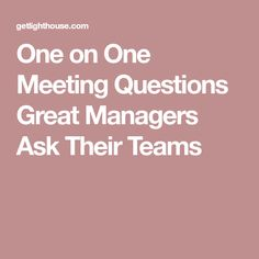 One on One Meeting Questions Great Managers Ask Their Teams