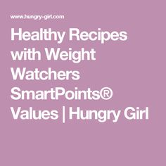 Healthy Recipes with Weight Watchers SmartPoints® Values | Hungry Girl