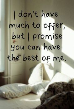 love quote: I don't have much to offer, but I promise you can have the best of me - love images