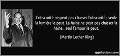 L'obscurité ne peut pas chasser l'obscurité ; seule la lumière le peut. La haine ne peut pas chasser la haine ; seul l'amour le peut. (Martin Luther King) #citations #MartinLutherKing