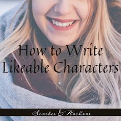 How To Write Likable Characters – Scribes & Archers