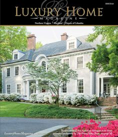 Luxury Home Magazine of Washington D.C. | Maryland | Northern Virginia Issue 8.3! Front Cover Photography by Sean Shanahan Photography