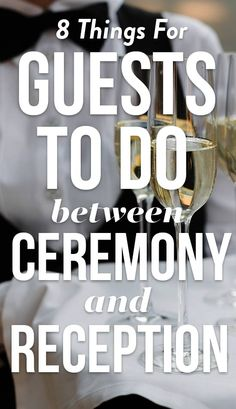 8 Things To Do Between Your Ceremony & Reception We have eight things to do during this time that are practical and will you serve you well for the rest of the day.