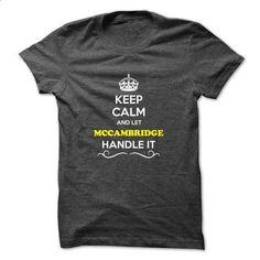 Keep Calm and Let MCCAMBRIDGE Handle it - #diy gift #shirt design  https://www.djs.durban