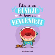 Estoy a un bostezo de hacerme reversible. Phrase Cool, Best Quotes, Funny Quotes, Cute Disney Drawings, Diy Resin Art, Mr Wonderful, Postnatal Workout, Flirting Tips For Girls, Sports Memes