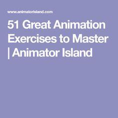 51 Great Animation Exercises to Master | Animator Island