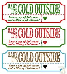 Baby It's cold outside---give with can of hot chocolate