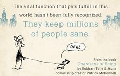 From GUARDIANS OF BEING by Eckhart Tolle & Mutts comic strip creator Patrick McDonnell.