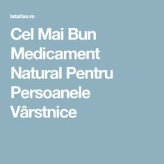 Cel Mai Bun Medicament Natural Pentru Persoanele Vârstnice How To Get Rid, Metabolism, Good To Know, Healthy, Zen, Projects, Medicine, Cholesterol, Pharmacy