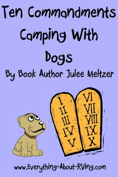 Ten Commandments Camping With Dogs By Book Author Julee Meltzer.  While there are numerous issues to consider while camping with dogs, these are some of the most important.