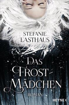 14.11.2016 | Stefanie Lasthaus | Das Frostmädchen | Heyne