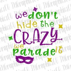 We dont hide the crazy we parade it svg, eps, dxf, png, cricut or cameo, scan N cut, cut file, mardi gras svg, mardi gras parade svg by JMGraphicsCO on Etsy