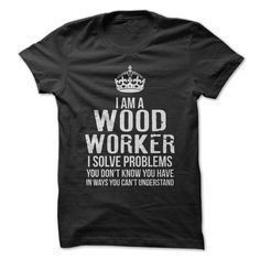 Are you a Woodworker? Show them what you can do and the problems you can solve with this shirt!