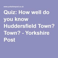 Quiz: How well do you know Huddersfield Town? - Yorkshire Post