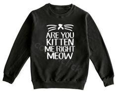 Are You Kitten Me Right Meow Shirt Fashion Funny Cat Shirt Funny Quote Shirt Unisex Shirt Men Shirt Women Shirt Sweater Jumper Long Sleeve