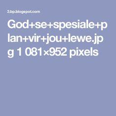 God+se+spesiale+plan+vir+jou+lewe.jpg 1081×952 pixels