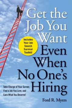 Get The Job You Want, Even When No One's Hiring: Take Charge of Your Career, Find a Job You Love, and Earn What You Deserve, a book by Ford R. Need A Job, Get The Job, Online Job Search, Take Charge, Marketing Jobs, Business Marketing, Career Change, Resume Tips, Career Advice