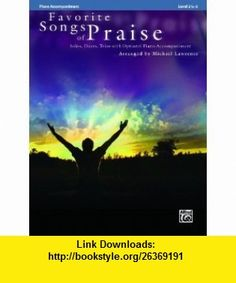 Favorite Songs of Praise (Solo-Duet-Trio with Optional Piano) Piano Acc. (Favorite Songs of Praise Level 2 1/2-3) (9780739066614) Michael Lawrence , ISBN-10: 0739066617  , ISBN-13: 978-0739066614 ,  , tutorials , pdf , ebook , torrent , downloads , rapidshare , filesonic , hotfile , megaupload , fileserve