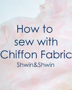 So smart: use spray starch to stiffen, then wash to remove starch. How to Sew with Chiffon via Shwin&Shwin