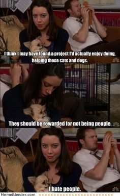 Parks and Recreation – I hate people. My mom thinks I'm exactly like April Ludgate.