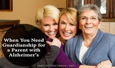 Learn about when you need to get guardianship for a parent with Alzheimer's disease or dementia.