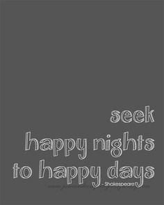 Shakespeare Quote Art Print : Seek Happy Nights to Happy Days, Inspirational Quote, Love Quote, Wall Art Print, Literary Art, 8x10. $20.00, via Etsy.