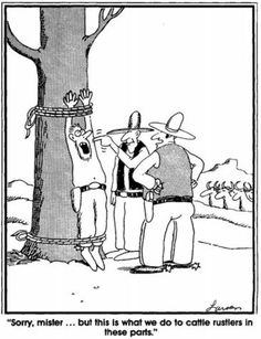 This is what we do to cattle rustlers in these parts.
