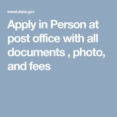 Apply in Person at post office with all documents , photo, and fees