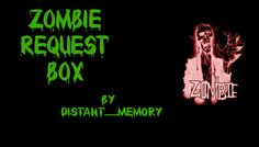 Zombie Request Box by Distant_Memory - no preview pics, but some are graphic