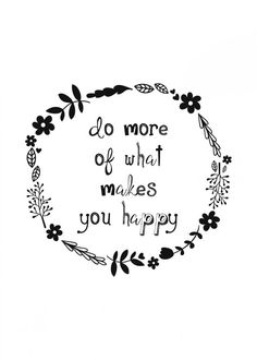 Do more what makes happy!