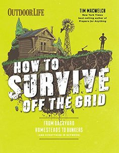 How to Survive Off the Grid: From Backyard Homesteads to ...
