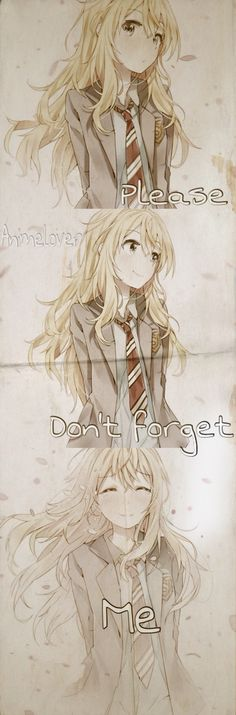 Please don't forget me. This Anime made me cry like a little baby but it was worth it> Your Lie in April