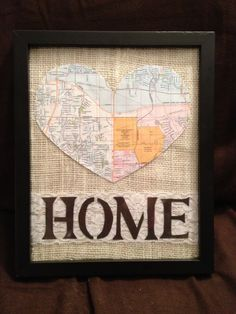 Map cut-out of our first home together.  On burlap