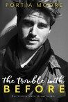 Review: The Trouble With Before   The Trouble With Before by Portia Moore My rating: 0 of 5 stars  OMFG. 6 books in 6 days!!! I am in love with Portia Moore I want to hug her and bop her and love her and slap her. watch out beautiful I may super duper fangirl.. but I will still want to hurt ya a lil  You have given me the most amazing series ever I never knew which way you were going to go intertwining all of these characters lives so tragically and beautifully that I cant even grasp all of…