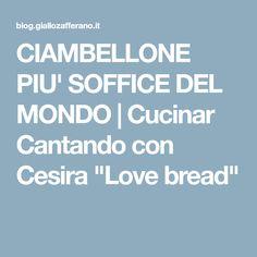 """CIAMBELLONE PIU' SOFFICE DEL MONDO   Cucinar Cantando con Cesira """"Love bread"""""""