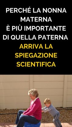 Perché la nonna materna è più importante di quella paterna. Arriva la spiegazione scientifica! - I Love My Son, Toy Story Party, Mom Advice, Kids Education, Food For Thought, Good To Know, Breastfeeding, Psychology, Pregnancy