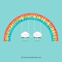 Everything with you is better ________________________________ Illustration by Lim Heng Swee aka I Love Doodle http://www.ilovedoodle.com