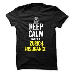 Special Edition Keep Calm, I Work At ZURICH INSURANCE T Shirts, Hoodies, Sweatshirts - #funny t shirts #work shirt. ORDER HERE => https://www.sunfrog.com/Funny/Special-Edition--Keep-Calm-I-Work-At-ZURICH-INSURANCE.html?60505