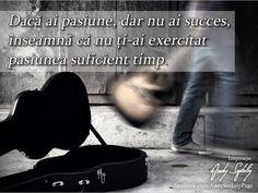 Dacă ai pasiune, dar nu ai succes, înseamnă că nu ţi-ai exercitat pasiunea suficient timp.   AS Quotes, Movies, Movie Posters, Quotations, Films, Film Poster, Cinema, Movie, Film
