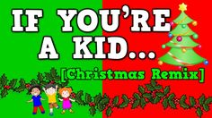 If You're a Kid [Christmas Remix!] (December song for kids!)